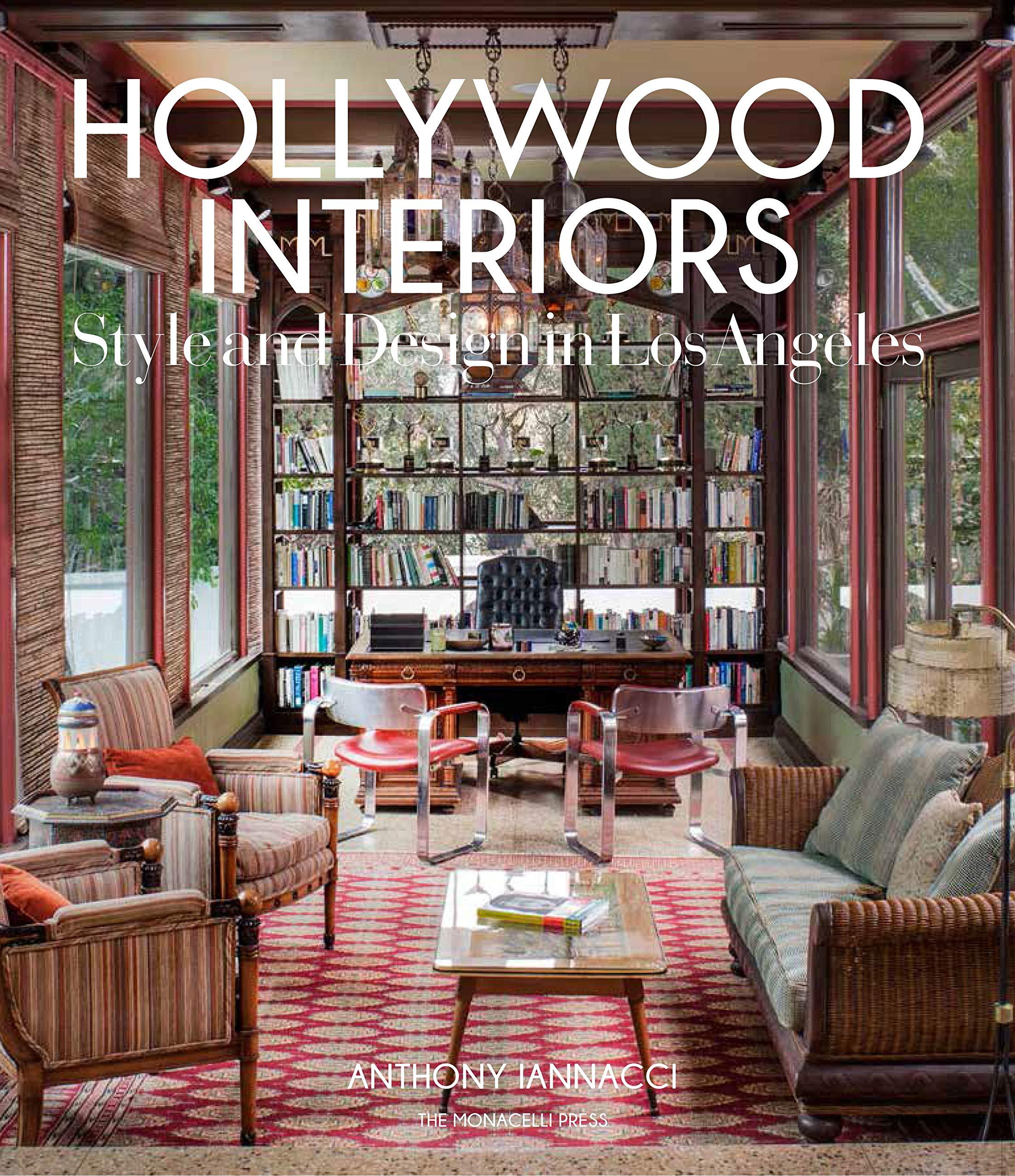 Hollywood Interiors Style And Design In Los Angeles Iannacci Anthony 9781580934169 Amazon Com Books