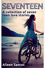 Seventeen: A Collection of 7 Teen Love Stories Kindle Edition