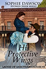 His Protective Wings (Stones Creek Ladies of Sanctuary House Book Book 3) Kindle Edition