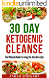 30 Day Ketogenic Cleanse: The Ultimate Guide to Living the Keto Lifestyle  (Ketogenic Diet)