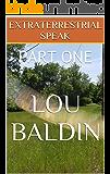 EXTRATERRESTRIAL SPEAK: PART ONE