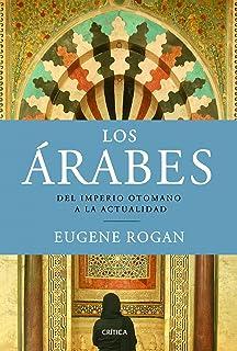 Los Árabes: Del Imperio otomano a la actualidad (Serie Mayor)