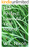 The Perfect Lawn All Year Round (2016 Update): lawn renovation, lawn fertilizing and lots more (English Edition)