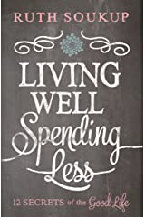 Living Well, Spending Less: 12 Secrets of the Good Life Kindle Edition