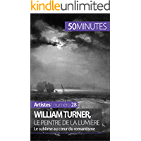 William Turner, le peintre de la lumière: Le sublime au coeur du romantisme (Artistes t. 28) (French Edition)