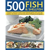 500 Fish & Shellfish: A fabulous collection of classic recipes featuring salmon, trout, tuna, sole, sardines, crab…
