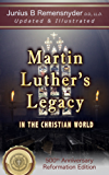 Martin Luther's Legacy in the Christian World: (updated & illustrated) – 500th Anniversary Reformation Edition