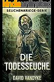 Die Todesseuche (Seuchenkriege-Serie 7)