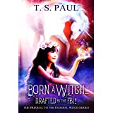 Born a Witch... Drafted by the FBI!: An urban fantasy FBI thriller (The Federal Witch Book 0)