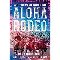 Aloha Rodeo: Three Hawaiian Cowboys, the World's Greatest Rodeo, and a Hidden History...