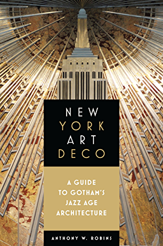 New York Art Deco: A Guide to Gotham's Jazz Age Architecture (English Edition)