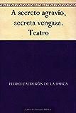 A secreto agravio, secreta vengaza. Teatro