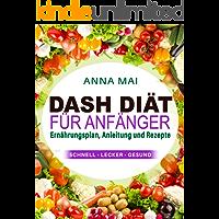 DASH Diät für Anfänger: Ernährungsplan, Anleitung und Rezepte (Kochbuch, Diabetes, Bluthochdruck, Gewichtverlust)