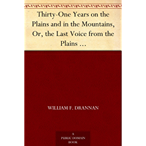 Thirty-One Years on the Plains and in the Mountains, Or, the Last Voice from the Plains An Authentic Record of a Life…