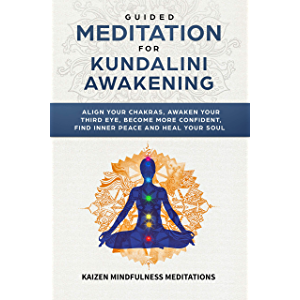 Guided Meditation for Kundalini Awakening: Align Your Chakras, Awaken Your Third Eye, Become More Confident, Find Inner…