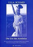 Die List des Arminius: Die Varusschlacht im Teutoburger Wald 9 nach Christus. Die Germanenkriege 14 bis 16 nach Christus. (Band 1)