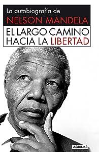 El largo camino hacia la libertad: La autobiografía de Nelson Mandela (Spanish Edition)
