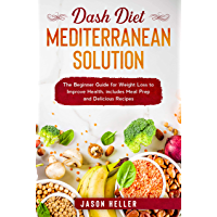 DASH Diet Mediterranean Solution: The Beginner Guide for Weight Loss to Improve Health, includes Meal Prep and Delicious Recipes (English Edition)