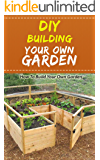 DIY Building Your Own Garden: How to Build Your Own Garden (English Edition)