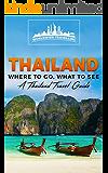 Thailand: Where To Go, What To See - A Thailand Travel Guide (Thailand, Bangkok, Phuket, Ko Samui, Nonthaburi, Pak Kret, Hat Yai Book 1)