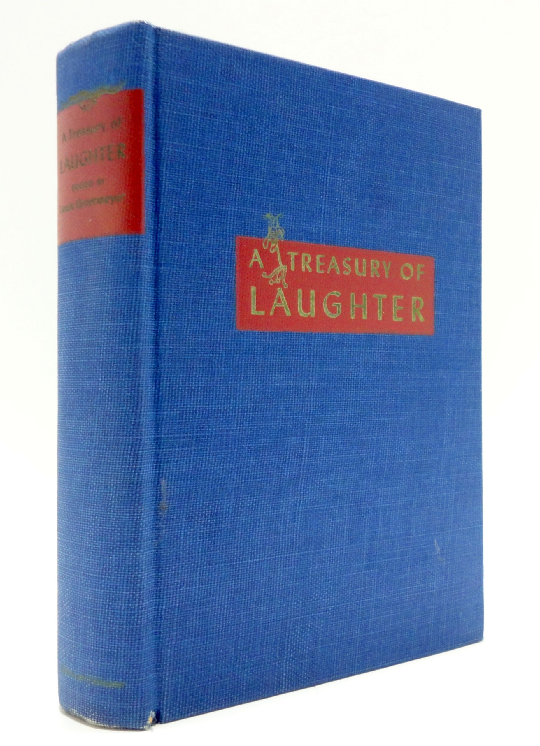 a treasury of laughter consisting of humorous stories poems a treasury of laughter consisting of humorous stories poems essays tall tales jokes boners epigrams memorable quips and devastating crushers