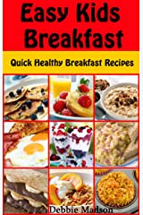 Easy Kids Breakfast: Quick Healthy Breakfast Recipes (Family Cooking Series Book 8) Kindle Edition