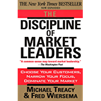 The Discipline of Market Leaders: Choose Your Customers, Narrow Your Focus, Dominate Your Market (English Edition)