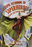 The Gospel According to Superheroes: Religion and Popular Culture