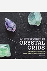 An Introduction to Crystal Grids: Daily Rituals for Your Heart, Health, and Happiness Kindle Edition