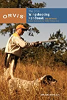 Orvis Wingshooting Handbook: Proven Techniques