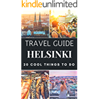 Helsinki 2018 : 20 Cool Things to do during your Trip to Helsinki: Top 20 Local Places You Can't Miss! (Travel Guide Helsinki- Finland )