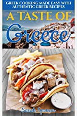 A Taste of Greece: Greek Cooking Made Easy with Authentic Greek Recipes (Best Recipes from Around the World Book 1) Kindle Edition