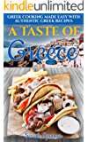 A Taste of Greece: Greek Cooking Made Easy with Authentic Greek Recipes (Best Recipes from Around the World Book 1)