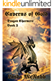Caverns of Gold (Dragon Charmers Book 3)