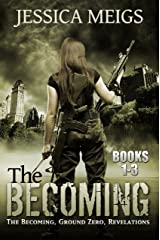 The Becoming: The Becoming, Ground Zero, Revelations Kindle Edition