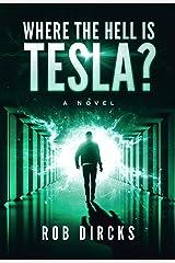 Where the Hell is Tesla? A Novel Kindle Edition
