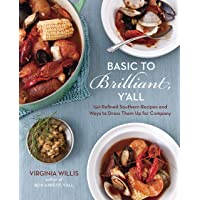 Basic To Brilliant, Y'all: 150 Refined Southern Recipes and Ways to Dress Them Up for Company [A Cookbook]