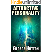 Attractive Personality: Learn The Structures, Exercises And Skills That'll Create An Irresistibly Attractive Personality