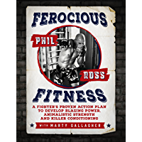 Ferocious Fitness: A Fighter's Proven Action Plan to Develop Blazing Power, Animalistic Strength and Killer Conditioning…