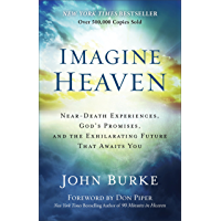 Imagine Heaven: Near-Death Experiences, God's Promises, and the Exhilarating Future That Awaits You (English Edition)