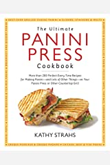 The Ultimate Panini Press Cookbook: More Than 200 Perfect-Every-Time Recipes for Making Panini - and Lots of Other Things - on Your Panini Press or Other Countertop Grill Paperback