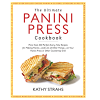 Ultimate Panini Press Cookbook: More Than 200 Perfect-Every-Time Recipes for Making Panini - and Lots of Other Things…