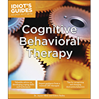 Cognitive Behavioral Therapy: Valuable Advice on Developing Coping Skills and Techniques (Idiot's Guides)
