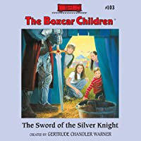 The Sword of the Silver Knight: The Boxcar Children Mysteries, Book 103