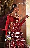 Rumores na Corte: Harlequin Históricos - ed.161