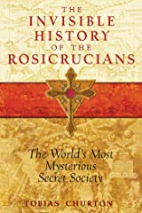 The Invisible History of the Rosicrucians: The World's Most Mysterious Secret Society Kindle Edition