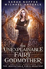 The Unexplainable Fairy Godmother (The Inscrutable Paris Beaufont Book 1) Kindle Edition