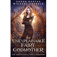 The Unexplainable Fairy Godmother (The Inscrutable Paris Beaufont Book 1) (English Edition)
