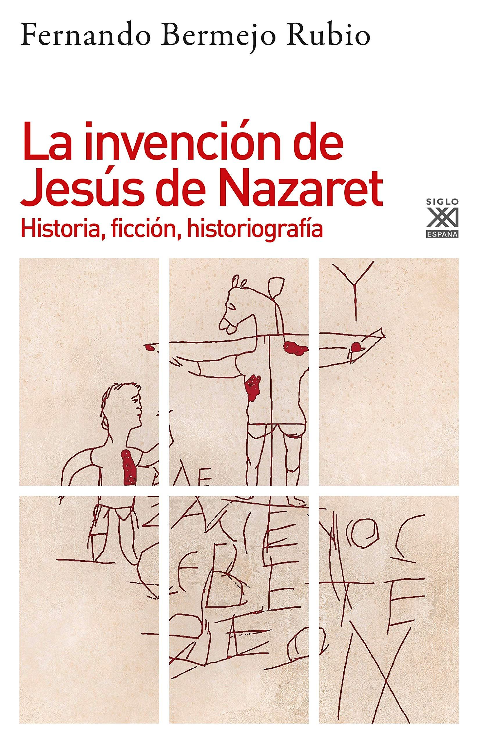 La invención de jesús de Nazaret: Historia, ficción, historiografía: 1236: Amazon.es: Bermejo Rubio, Fernando: Libros