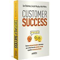 Customer Success: como as empresas inovadoras descobriram que a melhor forma de aumentar a receita é garantir o sucesso…